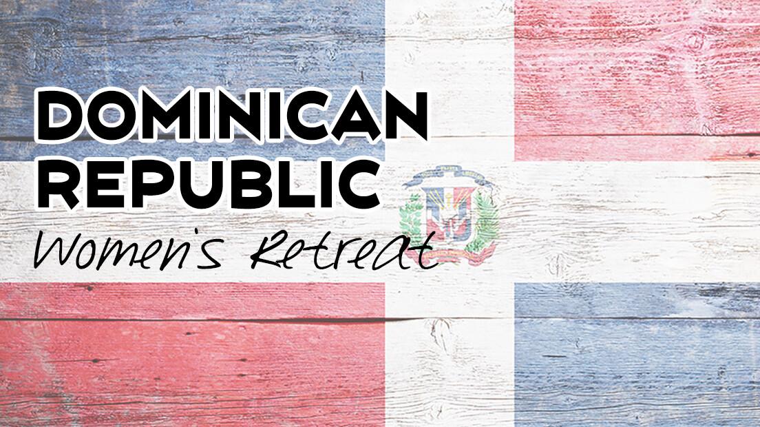 Dominican Republic Women's Retreat Registration Deadline