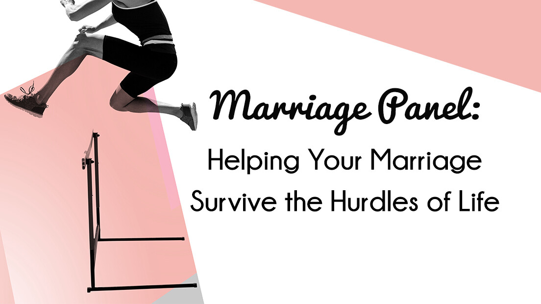 Marriage Panel: Helping Your Marriage Survive the Hurdles of Life