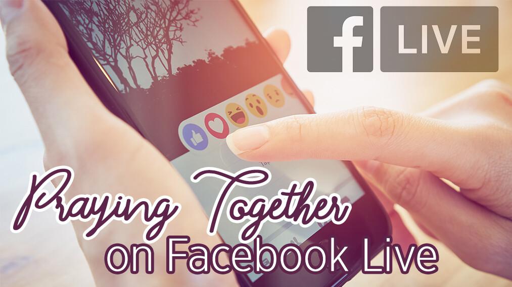 Pray Together on Facebook Live!